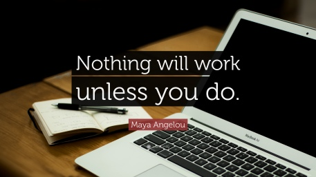 3072-Maya-Angelou-Quote-Nothing-will-work-unless-you-do