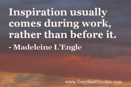 Inspiration-usually-comes-during-work-rather-than-before-it.-Madeleine-LEngle1