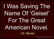Dr.-Seuss-Quotes-36-I-Was-Saving-The-Name-Of-Geisel-For-The...-Quotes